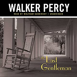 The Last Gentleman                   By:                                                                                                                                 Walker Percy                               Narrated by:                                                                                                                                 Wolfram Kandinsky                      Length: 15 hrs     31 ratings     Overall 4.0