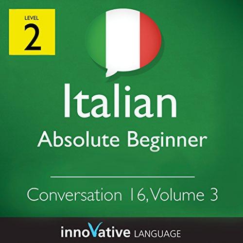 Absolute Beginner Conversation #16, Volume 3 (Italian) audiobook cover art