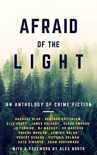 Afraid Of The Light by [Victoria Selman, Adam Southward, Dominic Nolan, Elle Croft, S R Masters, Phoebe Morgan, N J Mackay, Rachael Blok, Heather Critchlow, Jo Furniss, Robert  Scragg, Clare  Empson, James  Delargy, Kate  Simants]