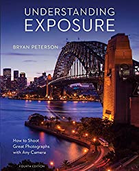 Photography Books - Understanding Exposure: How to Shoot Great Photographs with Any Camera by Bryan Peterson