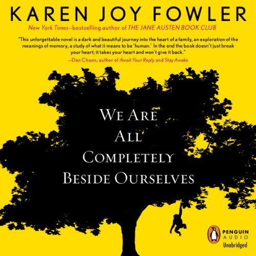 We Are All Completely Beside Ourselves                   By:                                                                                                                                 Karen Joy Fowler                               Narrated by:                                                                                                                                 Orlagh Cassidy                      Length: 8 hrs and 57 mins     1,520 ratings     Overall 4.0