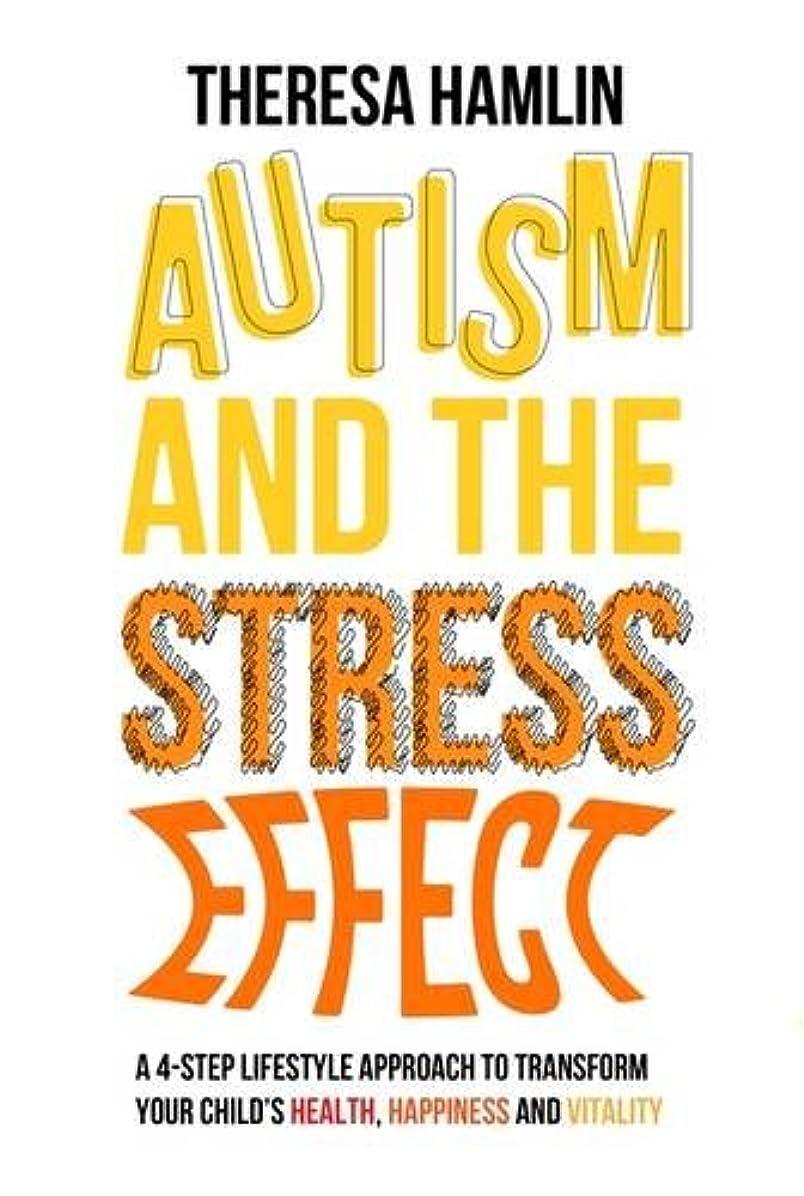 看板ディスコクリックAutism and the Stress Effect: A 4-Step Lifestyle Approach to Transform Your Child's Health, Happiness and Vitality