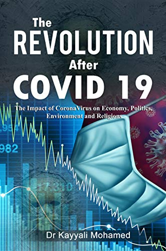 The REVOLUTION After COVID 19: The Impact of CoronaVirus on Economy, Politics, Environment and Religions (English Edition)