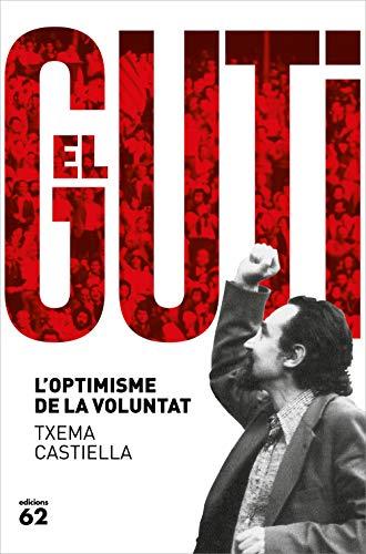 Antoni Gutiérrez Díaz, el Guti: L'optimisme de la voluntat (Biografies i Memòries)
