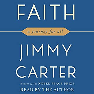 Faith                   Written by:                                                                                                                                 Jimmy Carter                               Narrated by:                                                                                                                                 Jimmy Carter                      Length: 4 hrs and 17 mins     2 ratings     Overall 4.0