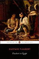 Flaubert in Egypt: A Sensibility on Tour (Penguin Classics)