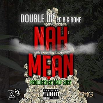 Nah Mean (feat. Big Bone)