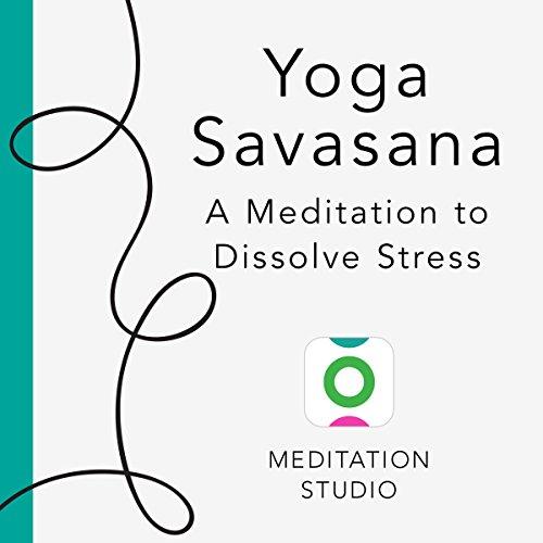 Yoga Savasana: A Meditation to Dissolve Stress audiobook cover art
