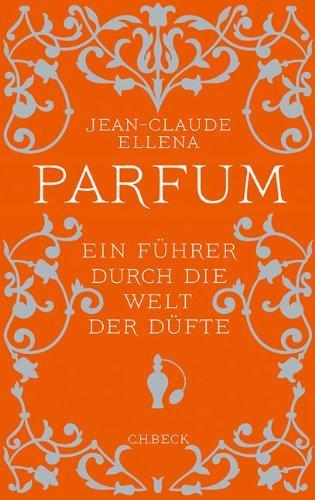 Parfum: Ein Führer durch die Welt der Düfte (Beck'sche Reihe) by Jean-Claude Ellena (2012-09-25)