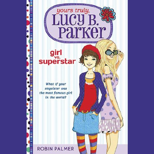 Yours Truly, Lucy B. Parker, Girl vs. Superstar audiobook cover art