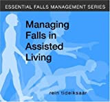 Tideiksaar, R: Managing Falls in Assisted Living (Essential Falls Management) - Rein Tideiksaar