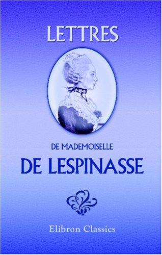Lettres de mademoiselle de Lespinasse: Avec une notice biographique par Jules Janin