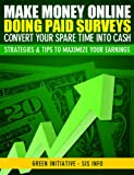 Make Money Online Doing Paid Surveys - Convert Your Spare Time Into Cash - Strategies & Tips to Maximize Your Earnings (English Edition)