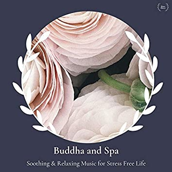 Buddha And Spa - Soothing & Relaxing Music For Stress Free Life
