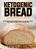 KETOGENIC BREAD COOKBOOK 2021: 35 LOW CARB KETO LOAVES TO BR