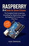 RASPBERRY PI 4 GUIDE FOR SENIOR CITIZENS: The Complete Guide to Learning Everything You Need to Know About the Raspberry Pi 4 in Less than One Hour (English Edition)