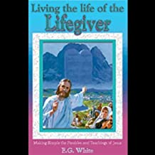 Living the Life of the Lifegiver: Thoughts From the Mount of Blessing & Christ's Object Lessons