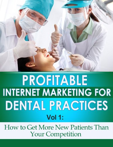 Profitable Internet Marketing for Dental Practices - How to Get More New Customers Than Your Competition