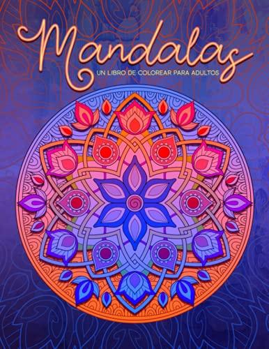Mandalas - Un libro de colorear para adultos: 50 páginas que invitan a la relajación y el alivio del estrés