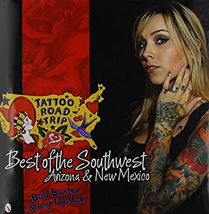 Tattoo Road Trip: Best of the Southwest: Arizona & New Mexico by Bob Baxter (2014-06-28)