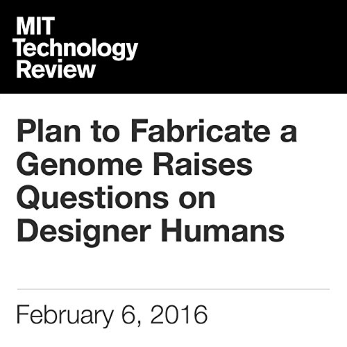 Plan to Fabricate a Genome Raises Questions on Designer Humans audiobook cover art