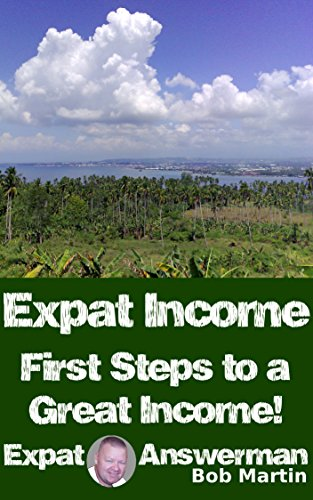 First Steps to a Great Income! (Expat Answerman: Expat Income Book 1)