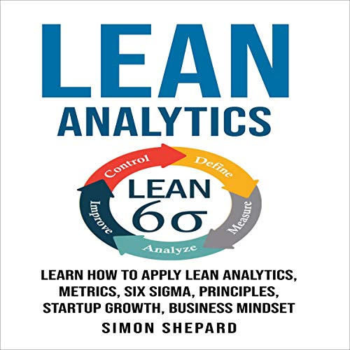 『Lean Analytics: Learn How to Apply Lean Analytics, Metrics, Six Sigma, Principles, Startup Growth, Business Mindset』のカバーアート