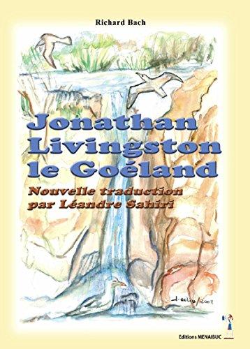 Jonathan Livingston, le Goéland: Traduction du Roman de Richard Bach par Léandre Sahiri (French Edition)