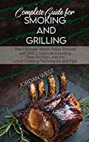 Complete Guide For Smoking And Grilling: The Ultimate Wood Pellet Smoker and Grill Cookbook Including Tasty Recipes and the Latest Cooking Techniques and Tips