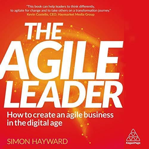 The Agile Leader: How to Create an Agile Business in the Digital Age cover art