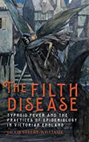 The Filth Disease: Typhoid Fever and the Practices of Epidemiology in Victorian England (Rochester Studies in Medical History)