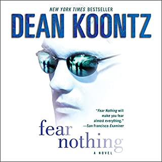Fear Nothing     Moonlight Bay              By:                                                                                                                                 Dean Koontz                               Narrated by:                                                                                                                                 John Glouchevitch                      Length: 14 hrs and 33 mins     269 ratings     Overall 4.3