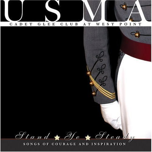 Stand Ye Steady: Songs of Courage & Inspiration by United States Military Academy Cadet Glee Club at West Point [Music CD]