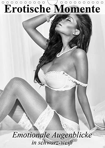 Erotische Momente. Emotionale Augenblicke in schwarz-weiß (Wandkalender 2021 DIN A4 hoch)