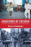 Geographies of Cubanidad: Place, Race, and Musical Performance in Contemporary Cuba (Caribbean Studies Series)