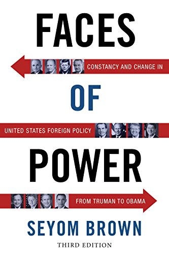 Book: Faces of Power - Constancy and Change in United States Foreign Policy from Truman to Obama by Seyom Brown