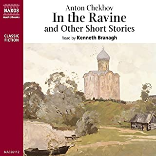 In the Ravine and Other Stories                   By:                                                                                                                                 Anton Chekhov                               Narrated by:                                                                                                                                 Kenneth Branagh                      Length: 3 hrs and 35 mins     39 ratings     Overall 4.4