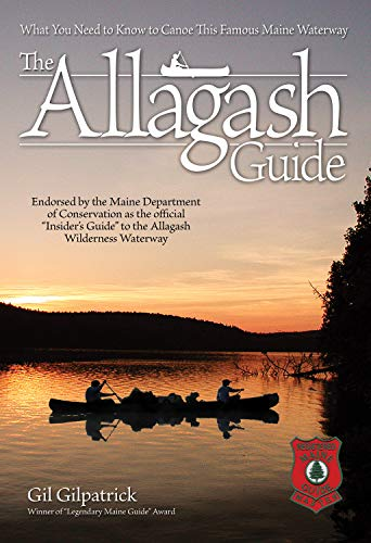 The Allagash Guide: What You Need to Know to Canoe this Famous Maine Waterway (Fox Chapel Publishing) Winner of the Legendary Maine Guide Award and Endorsed by the Maine Department of Conservation -  Gilpatrick, Gil, Paperback