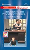 Regarding The Tycoon's Toddler... (Just For Kids) (Harlequin American Romance, No. 891)