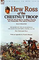 Hew Ross of the Chestnut Troop: With the Royal Horse Artillery During the Peninsular War and at Waterloo: Memoir of Field-Marshal Sir Hew Dalrymple Ross, G. C. B. by Hew Dalrymple Ross with an Appendix by Francis Duncan