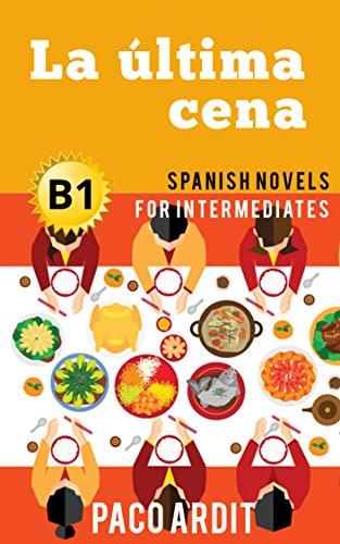 Spanish Novels: La última cena (Short Stories for Intermediates B1) (Spanish...
