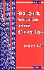 Prix des logements, produits financiers immobiliers et gestion des risques de Jacques Friggit