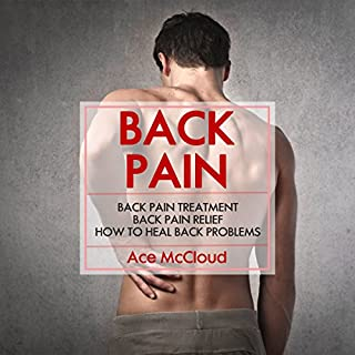 Back Pain     Back Pain Treatment              By:                                                                                                                                 Ace McCloud                               Narrated by:                                                                                                                                 Joshua Mackey                      Length: 1 hr and 22 mins     9 ratings     Overall 4.8