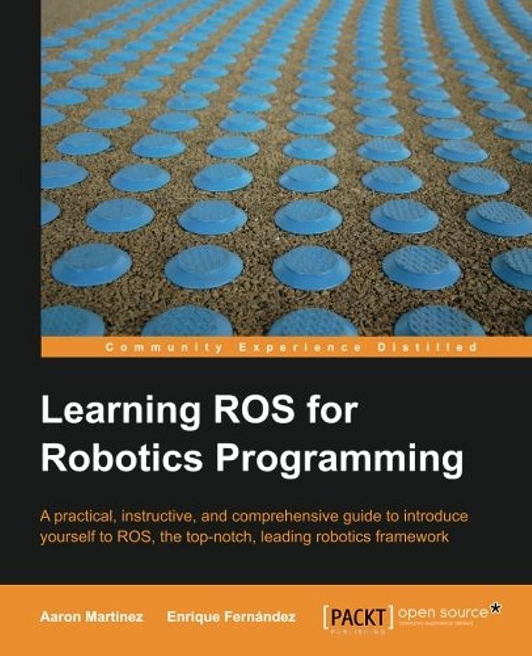 パッケージコンベンション残るLearning ROS for Robotics Programming: A Practical, Instructive, and Comprehensive Guide to Introduce Yourself to Ros, the Top-notch, Leading Robotics Framework