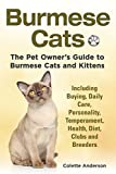 Burmese Cats, The Pet Owner's Guide to Burmese Cats and Kittens Including Buying, Daily Care, Personality, Temperament, Health, Diet, Clubs and Breeders by Colette Anderson (5-Sep-2014) Paperback