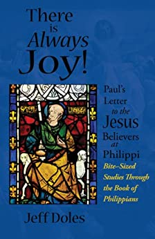 There is Always Joy: Paul's Letter to the Jesus Believers at Philippi by [Jeff Doles]