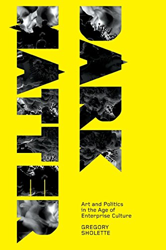 Compare Textbook Prices for Dark Matter: Art and Politics in the Age of Enterprise Culture Marxism and Culture  ISBN 9780745327525 by Sholette, Gregory