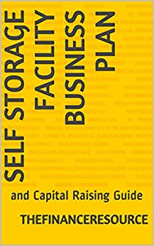 Self Storage Facility Business Plan: and Capital Raising Guide by [TheFinanceResource]