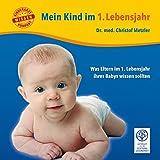 Mein Kind im 1. Lebensjahr: Was Eltern im 1. Lebensjahr ihres Babys wissen sollten (Kinderarzt-Wissen kompakt / Ratgeber für Eltern)
