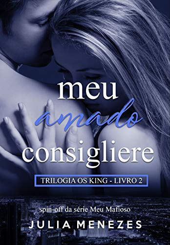Meu Amado Consigliere (Trilogia Os King Livro 2)